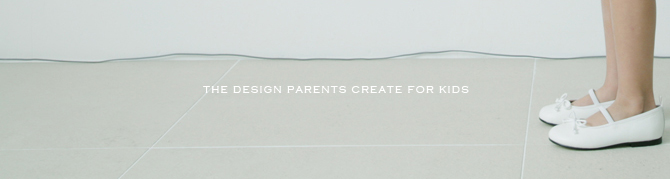 THE DESIGN PARENTS CREATE FOR KIDS
